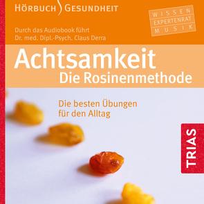 Achtsamkeit. Die Rosinenmethode (Hörbuch) von Derra,  Claus, Heusinger,  Heiner, Sidow,  Helge