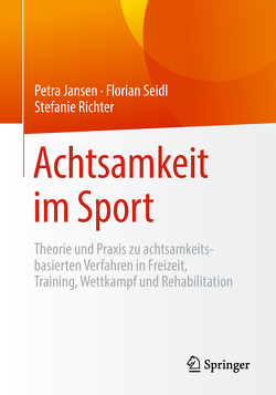 Achtsamkeit im Sport von Jansen,  Petra, Richter,  Stefanie, Seidl,  Florian