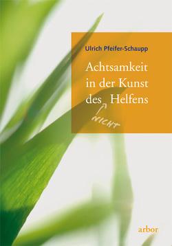 Achtsamkeit in der Kunst des (nicht) Helfens von Pfeifer-Schaupp,  Ulrich