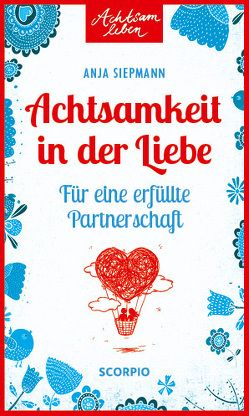 Achtsamkeit in der Liebe von Siepmann,  Anja