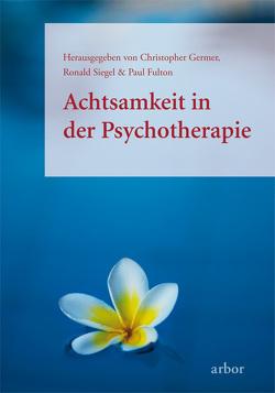 Achtsamkeit in der Psychotherapie von Fulton,  Paul, Germer,  Christopher, Nordmann,  Josef, Siegel,  Ronald