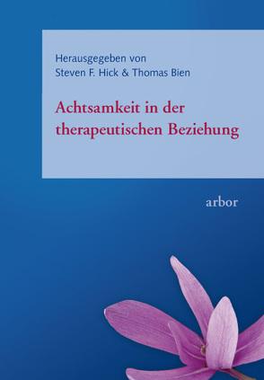 Achtsamkeit in der therapeutischen Beziehung von Bien,  Thomas, Hick,  Steven,  F, Schaefer,  Michael