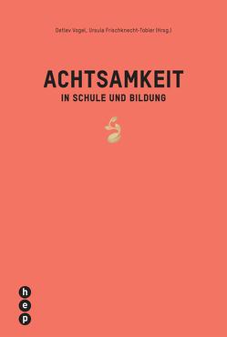 Achtsamkeit in Schule und Bildung von Frischknecht-Tobler,  Ursula, Vogel,  Detlev