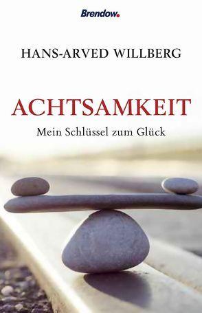 Achtsamkeit – mein Schlüssel zum Glück von Willberg,  Hans-Arved