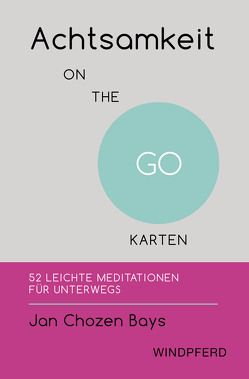 Achtsamkeit ON THE GO – KARTEN von Bays,  Jan Chozen