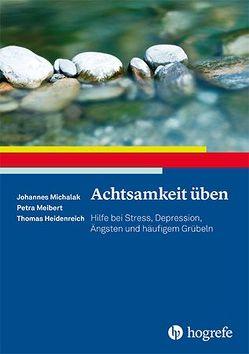 Achtsamkeit üben von Heidenreich,  Thomas, Meibert,  Petra, Michalak,  Johannes