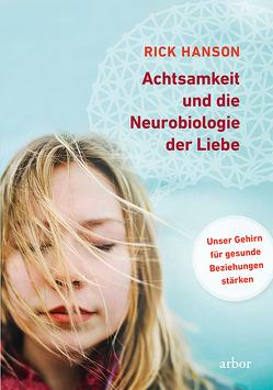 Achtsamkeit und die Neurobiologie der Liebe von Hanson,  Rick, Hein,  Karin, Mangold,  Jörg
