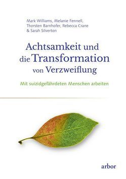 Achtsamkeit und die Transformation von Verzweiflung von Barnhofer,  Thorsten, Bendner,  Christine, Crane,  Rebecca, Fennell,  Melanie, Silverton,  Sarah, Williams,  Mark