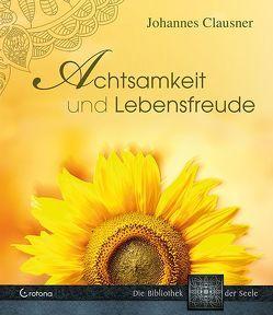 Achtsamkeit und Lebensfreude von Clausner,  Johannes