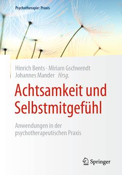 Achtsamkeit und Selbstmitgefühl von Bents,  Hinrich, Gschwendt,  Miriam, Mander,  Johannes