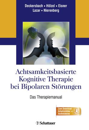 Achtsamkeitsbasierte Kognitive Therapie bei Bipolaren Störungen von Deckersbach,  Thilo, Eisner,  Lori, Hölzel,  Britta, Lazar,  Sara W., Nierenberg,  Andrew A.