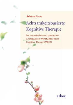 Achtsamkeitsbasierte Kognitive Therapie von Brandenburg,  Peter, Crane,  Rebecca