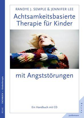 Achtsamkeitsbasierte Therapie für Kinder mit Angststörung von Lee,  Jennifer, Plata,  Guido, Semple,  Randye J.