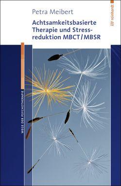 Achtsamkeitsbasierte Therapie und Stressreduktion MBCT/MBSR von Meibert,  Petra