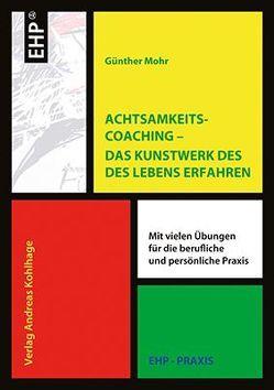 Achtsamkeitscoaching – Das Kunstwerk des Lebens gestalten von Mohr,  Günther