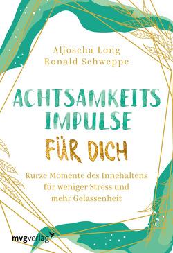 Achtsamkeitsimpulse für dich von Long,  Aljoscha, Schweppe,  Ronald Pierre