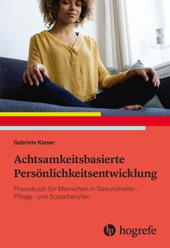 Achtsamkeitsorientierte Persönlichkeitsentwicklung von Kieser,  Gabriele