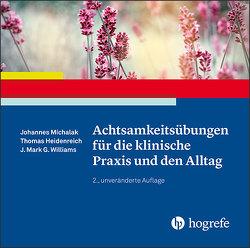 Achtsamkeitsübungen für die klinische Praxis und den Alltag von Heidenreich,  Thomas, Michalak,  Johannes, Williams,  J. Mark G.