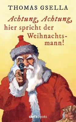 Achtung, Achtung, hier spricht der Weihnachtsmann! von Gsella,  Thomas