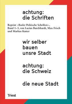 achtung: die Schriften von Burckhardt,  Lucius, Eisinger,  Angelus, Frisch,  Max, Geiser,  Reto, Kutter,  Markus, RITTER ,  MARKUS