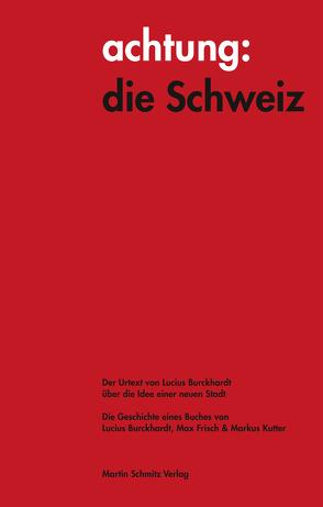 achtung: die Schweiz – Der Urtext von Lucius Burckhardt über die Idee einer neuen Stadt von Burckhardt,  Lucius, RITTER ,  MARKUS, Schmitz,  Martin