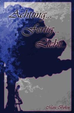 Achtung…fertig… – Trilogie / Achtung…fertig…Liebe… von Birken,  Marie
