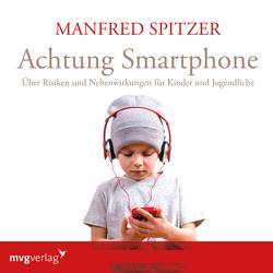 Achtung Smartphone von Spitzer,  Manfred