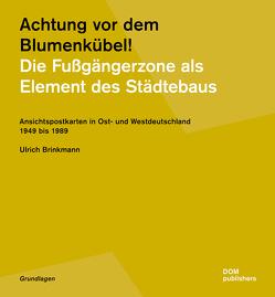 Achtung vor dem Blumenkübel! Die Fußgängerzone als Element des Städtebaus von Brinkmann,  Ulrich