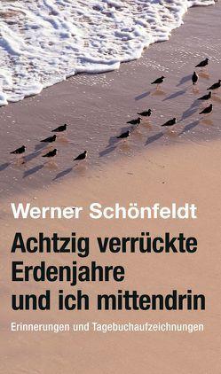 Achtzig verrückte Erdenjahre und ich mittendrin von Schönfeldt,  Werner