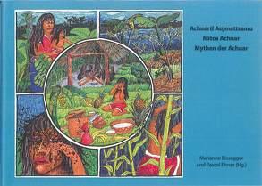 Achuarti Aujamattsamu = Mitos Achuar = Mythen der Achuar von Bissegger,  Marianne, Elsner,  Pascal