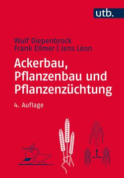 Ackerbau, Pflanzenbau und Pflanzenzüchtung von Diepenbrock,  Wulf, Ellmer,  Frank, Léon,  Jens