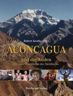 Aconcagua und die Anden bis zum Wendekreis des Steinbocks von Kostka,  Robert