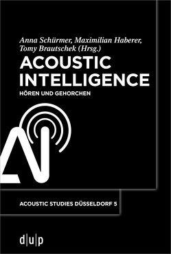 Acoustic Intelligence von Brautschek,  Tomy, Haberer,  Maximilian, Schürmer,  Anna