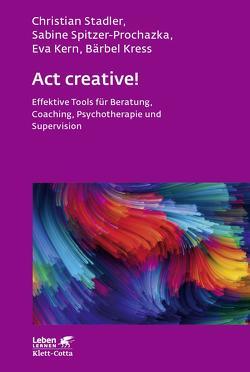 Act creative! von Kern,  Eva, Kress,  Bärbel, Spitzer-Prochazka,  Sabine, Stadler,  Christian