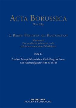 Acta Borussica – Neue Folge. Preußen als Kulturstaat. Der preußische… / Preußens Pressepolitik zwischen Abschaffung der Zensur und Reichspreßgesetz (1848 bis 1874) von Holtz,  Bärbel