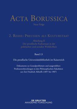 Acta Borussica – Neue Folge. Preußen als Kulturstaat. Der preußische… / Preußische Universitätspolitik im Deutschen Kaiserreich von Spenkuch,  Hartwin