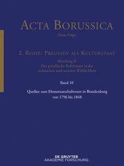 Acta Borussica – Neue Folge. Preußen als Kulturstaat. Der preußische… / Quellen zum Elementarschulwesen in Brandenburg von 1796 bis 1848 von BBAW, Neugebauer,  Wolfgang, Zilch,  Reinhold