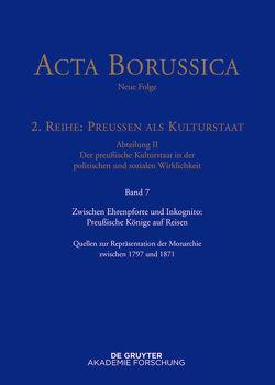 Acta Borussica – Neue Folge. Preußen als Kulturstaat. Der preußische… / Zwischen Ehrenpforte und Inkognito: Preußische Könige auf Reisen von Huch,  Gaby