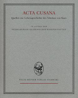 Acta Cusana. Quellen zur Lebensgeschichte des Nikolaus von Kues / Acta Cusana. Quellen zur Lebensgeschichte des Nikolaus von Kues von Hallauer,  Hermann, Meuthen,  Erich