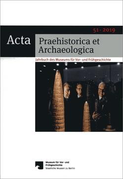 Acta Praehistorica et Archaeologica / Acta Praehistorica et Archaeologica 51, 2019 von Wemhoff,  Matthias