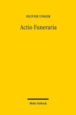Actio Funeraria von Unger,  Oliver