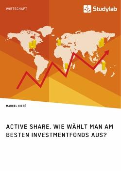 Active Share. Wie wählt man am besten Investmentfonds aus? von Kiesé,  Marcel