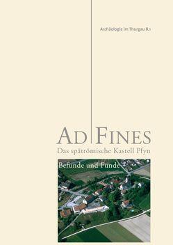 Ad Fines – Das spätrömische Kastell Pfyn von Autorenteam