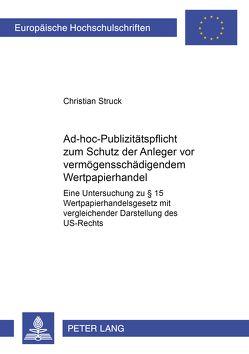 Ad-hoc-Publizitätspflicht zum Schutz der Anleger vor vermögensschädigendem Wertpapierhandel von Struck,  Christian
