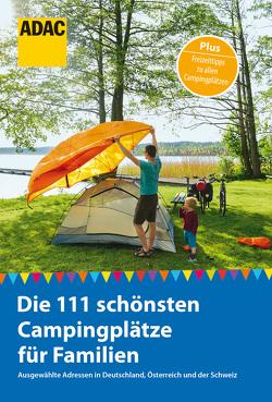ADAC Reiseführer: Die 111 schönsten Campingplätze für Familien von Hecht,  Simon, Rössig,  Wolfgang