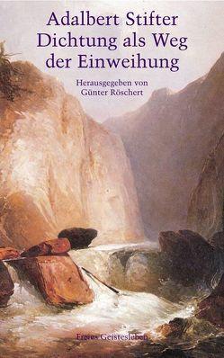 Adalbert Stifter – Dichtung als Weg der Einweihung von Eichenberg,  Ariane, Ewertowski,  Jörg, Ewertowski,  Ruth, Röschert,  Günter