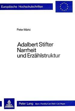 Adalbert Stifter- Narrheit und Erzählstruktur von Dimic,  Milan V., Kushner,  Eva, Märki,  Peter