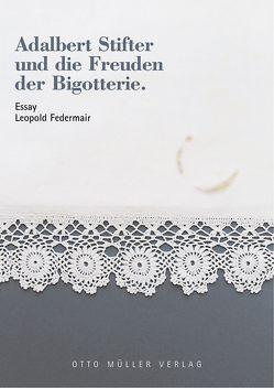 Adalbert Stifter und die Freuden der Bigotterie von Federmair,  Leopold