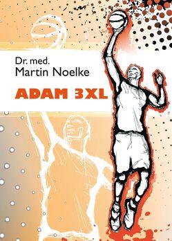 Adam 3XL von Noelke,  Dr. med. Martin