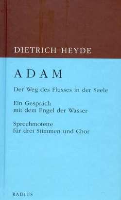 ADAM. Der Weg des Flusses in der Seele von Heyde,  Dietrich